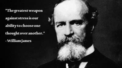 William James: The greatest weapon against stress is our ability to choose one thought over another